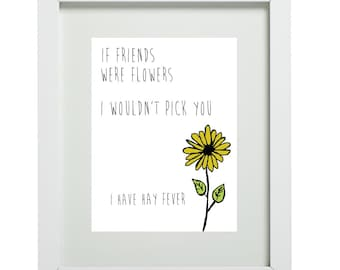 If friends were flowers quote print