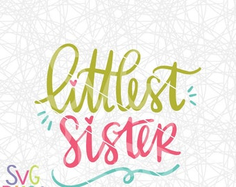 Littlest Sister SVG DXF Cutting File, Sibling, New Baby, Girl, Family, Pregnancy Announcement, Handlettered Original, Cricut & Silhouette