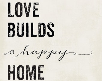 Love builds a happy home  - Art print