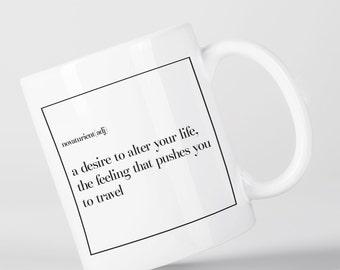 Novaturient A Desire to Alter Your Life Travel Motivation Wanderlust Mug M1344