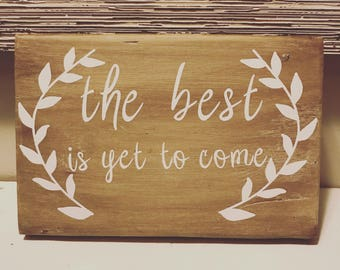 The Best is Yet to Come Sign