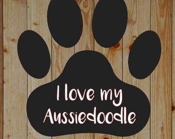 I love my Aussiedoodle Vinyl decal/ Love my dog