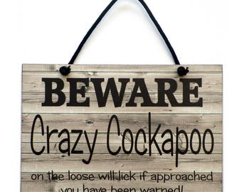 Beware Crazy Cockapoo On The Loose Fun Cockapoo Gift Handmade Wooden Home Sign/Plaque 533