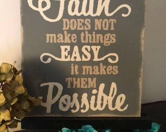 Faith does not make things easy it makes them possible sign