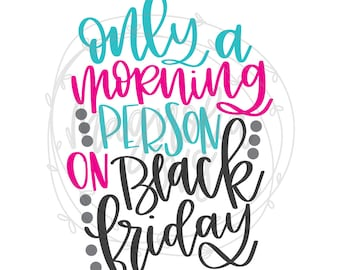 Black Friday SVG, Only a Morning Person on Black Friday SVG, Black Friday Shirt svg, Black Friday Cut File, Cut Files for Silhouette Cricut