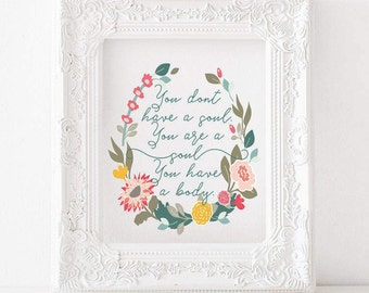 You don't have a soul. You are a soul. You have a body. -C.S. Lewis , catholic print, literature print, catholic decor, catholic art