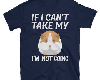 If I Can't Take My Guinea Pig I'm Not Going Unisex T-Shirt Gift for Hamster Lovers