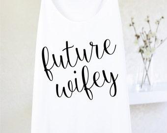 Future Wifey - WIFEY TANK TOP - Bride Tank - Bridesmaids Tanks - Bride Gift - Gift For Bride - Bride To Be Tank - Funny Bride Shirt - Wifey