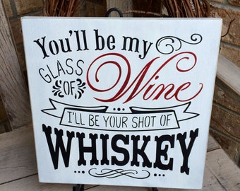 Primitive Rustic Wedding  Sign-You'll Be My Glass Of Wine I'll Be Your Shot Of Whiskey