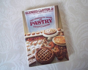 """Vintage Book Cookbook """"The Complete Book of Pastry"""" by Bernard Clayton 1981 Pastry Chef"""