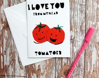 Hand Screenprinted Greetings Card - 'I Love You from my head Tomatoes' Valentines/birthday/love