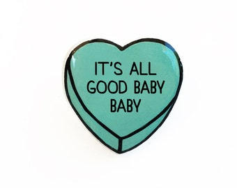 It's All Good Baby Baby - Anti Conversation Heart Pin Brooch Badge