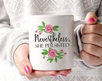 Nevertheless She Persisted Mug Watercolor Floral Mug - International Womens Day - Girl Power Mug Feminist Mug - Elizabeth Warren Coffee Mug