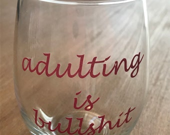 Adulting is Bullsh*t - stemless wine glass