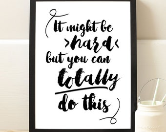 It Might Be Hard But You Can Totally Do This | Art Print | Quote