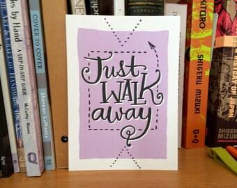 LETTERPRESS ART PRINT - Bossyprint - Just walk away-  5x7 print