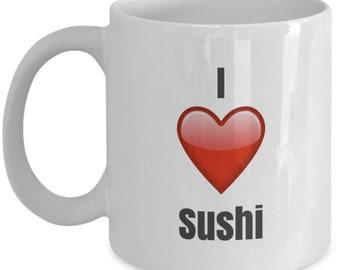 I Love Sushi, Sushi Mug, Sushi Coffee Mug, Sushi Gifts, Sushi Lover Gift, Funny Coffee mug