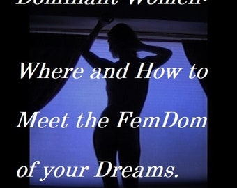 "Mature: ""Dominant Women - Where and How to Meet the FemDom of your Dreams"", BDSM, (Book in PDF format) Spanking, Face Sitting, Humiliation"