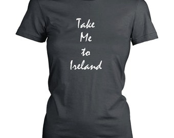 Take Me To Ireland Vacation Destinations Souvenir tshirt (Womens Tee) Dublin / Donegal / Galway / Cork / Belfast