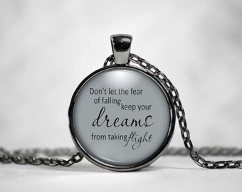 Don't let the fear of falling keep your dreams from taking flight,Fear of Falling necklace, fear of falling Quote jewelry,