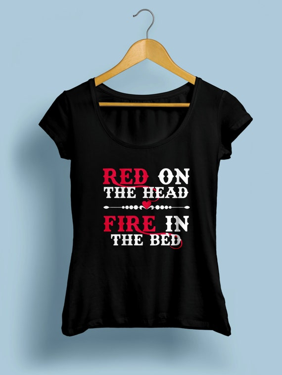 "Redhead ""Red On The Head, Fire In The Bed"" Womens Shirt S-XXL Available"