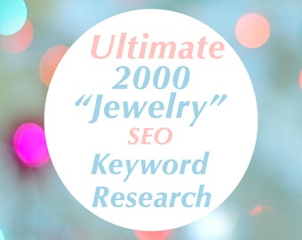 "2000 ""Jewelry"" Keywords // Jewelry SEO // SEO Help // Shop Improvement // Keyword Research // Exclusive List"