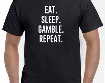 Eat Sleep Gamble Repeat Gambling Shirt Gambler Gift