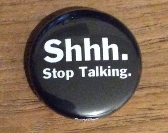 "1"" Button - Shhh. Stop Talking."