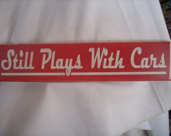 Still Plays with Cars Shabby painted wood sign Primitive Workshop Garage Bar