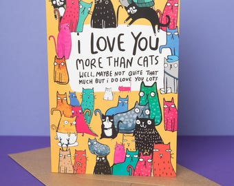 I Love You More Than Cats Greeting Card - Mothers Day - Crazy cat lady - Friend Card - Family Card - Cat card - Funny Card - Anniversary