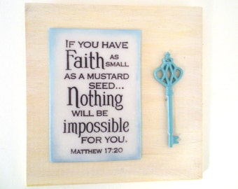 Scripture Wall Decor.  If you have Faith as small as a mustard seed. Nothing will be impossible for you.  Matthew 17:20.  Handmade Christian