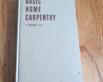 Basic Home Carpentry a Wise book 1953