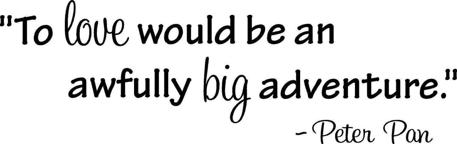 To Love Would Be An Awfully Big Adventure Peter Pan Wall Art