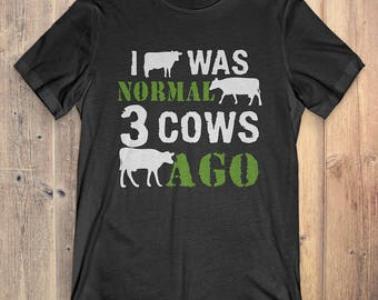 Cows T-Shirt Gift: I Was Normal 3 Cows Ago