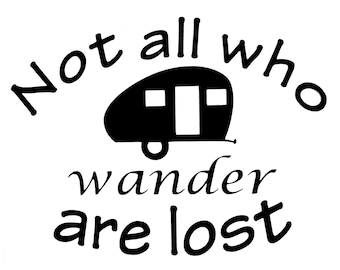Vinyl Decal, RV, Not All Who Wander Are Lost With Airstream Teardrop Tear Drop, 5th Wheel Popup Pop Up Rv  Travel Trailer Vinyl Decal