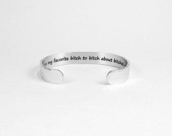 "You're my favorite bitch to bitch about bitches with ~ Best Friend Gift / Maid of Honor Gift / Sister Gift - 3/8"" hidden message cuff"