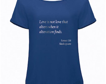 """Womens Slouchy Shakespeare Quote T-Shirt: """"Love is not love that alters when it alteration finds"""" from Sonnet 116"""