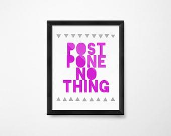 Postpone Nothing, PRINTABLE Art, Inspirational Prints, Inspirational Poster