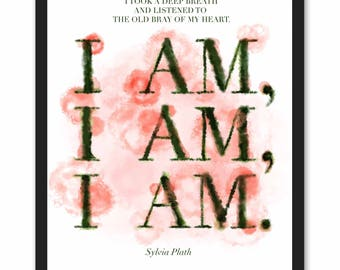 I am, I am, I am. -  The Bell Jar Quote by Sylvia Plath