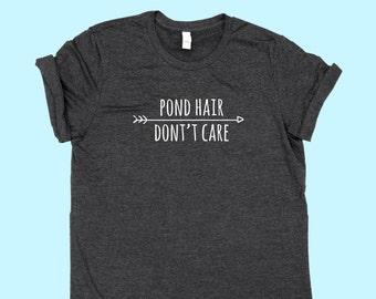 Pond Hair Don't Care - Unisex SHIRT