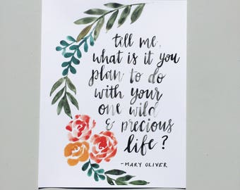Handmade Watercolor Floral & Calligraphy Print -- 8x11.5 -- Mary Oliver