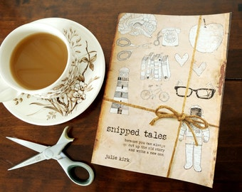 Snipped Tales A book of collaged stories by Julie Kirk. All copies come wrapped + with a unique tag.