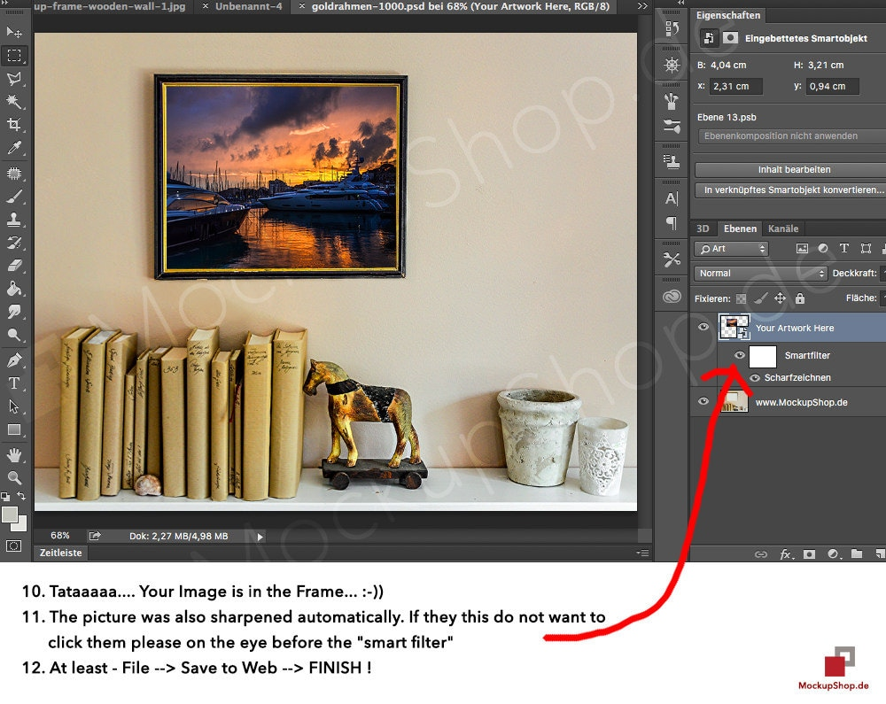 """10. Tataaaaa… Your image is in the Frame… :))) 11. The picture was also sharpend automaticly. If they this do not want to click them please on the eye before the """"smart filter"""" 12. At least – File –> Save as –> Finish"""