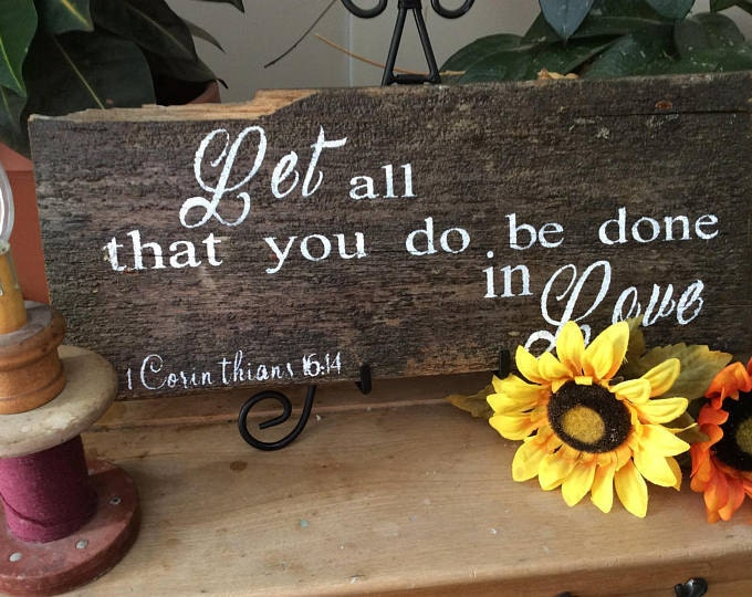 Let all that you do be done in love barnwood sign