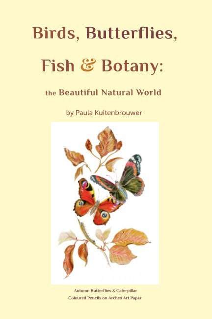My Birds, Butterflies, Fish & Botany book full artwork and lovely stories. It is a very nice gift to those who cant dwell in nature but love nature meditations, the beauty of nature and lovely stories about Birds, Butterflies, (Koi) Fish & Botany. At all online bookshops and here available.