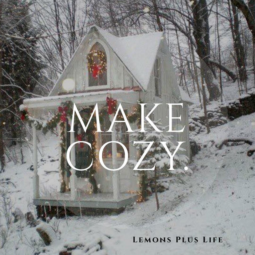 Christmas...the season to MAKE COZY!
